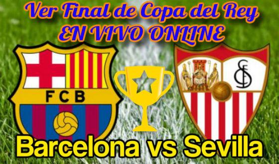 ver la Final de Copa del Rey en vivo por internet entre FC Barcelona vs Sevilla CF